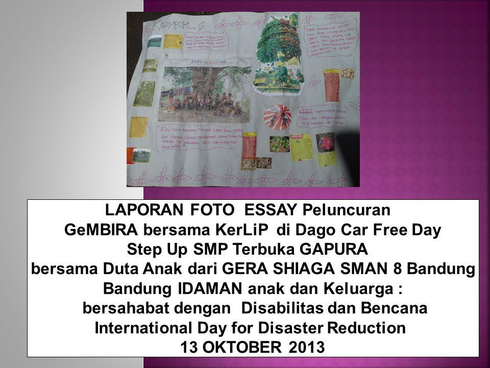 LAPORAN FOTO ESSAY Peluncuran GeMBIRA bersama KerLiP di Dago Car Free Day Step Up SMP Terbuka GAPURA bersama Duta Anak dari GERA SHIAGA SMAN 8 Bandung