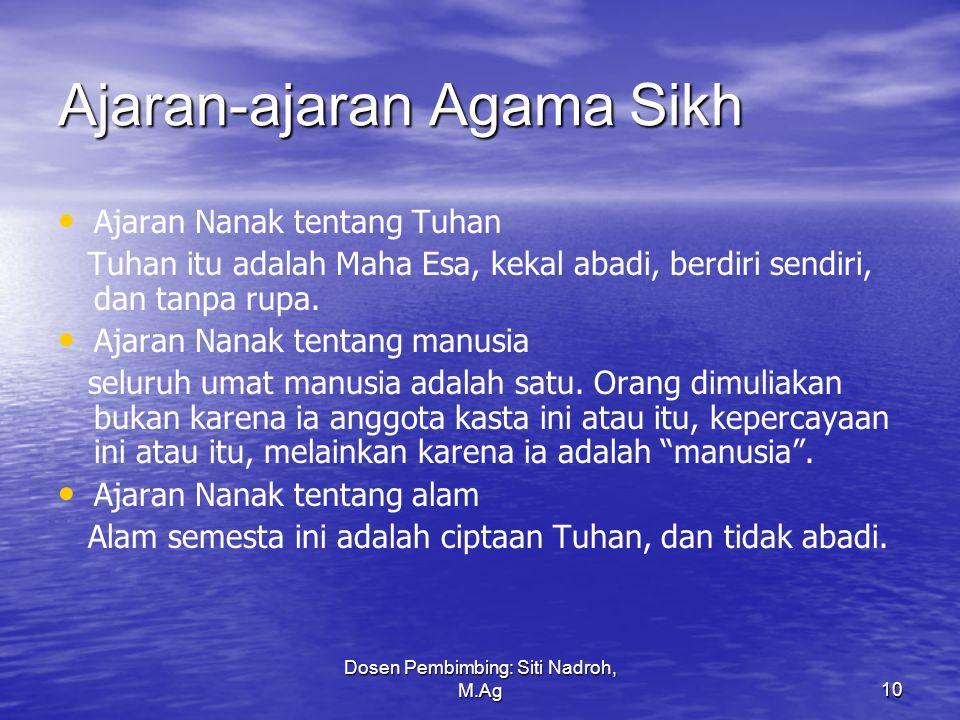 Dosen Pembimbing: Siti Nadroh, M.Ag10 Ajaran-ajaran Agama Sikh Ajaran Nanak tentang Tuhan Tuhan itu adalah Maha Esa, kekal abadi, berdiri sendiri, dan tanpa rupa.