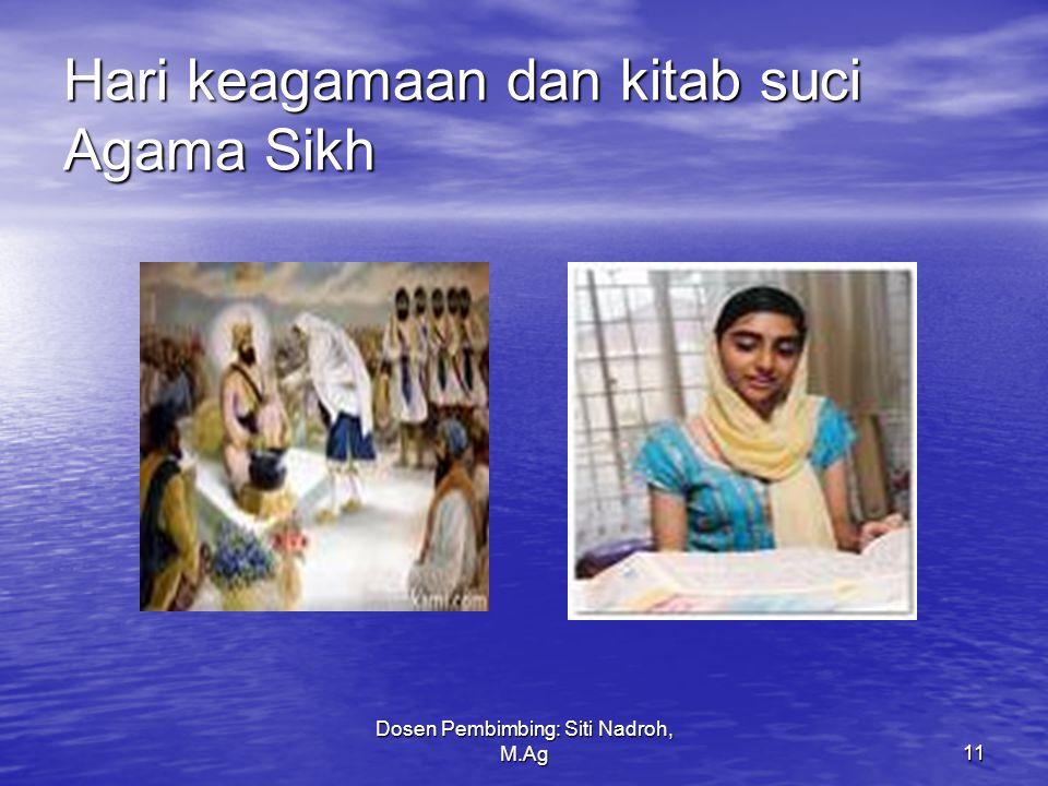 Dosen Pembimbing: Siti Nadroh, M.Ag11 Hari keagamaan dan kitab suci Agama Sikh