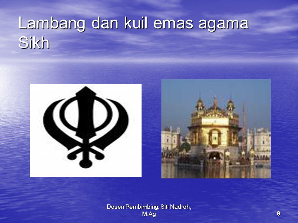 Dosen Pembimbing: Siti Nadroh, M.Ag9 Lambang dan kuil emas agama Sikh