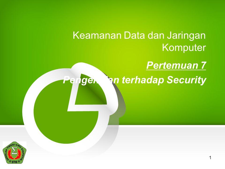 1 Keamanan Data dan Jaringan Komputer Pertemuan 7 Pengenalan terhadap Security