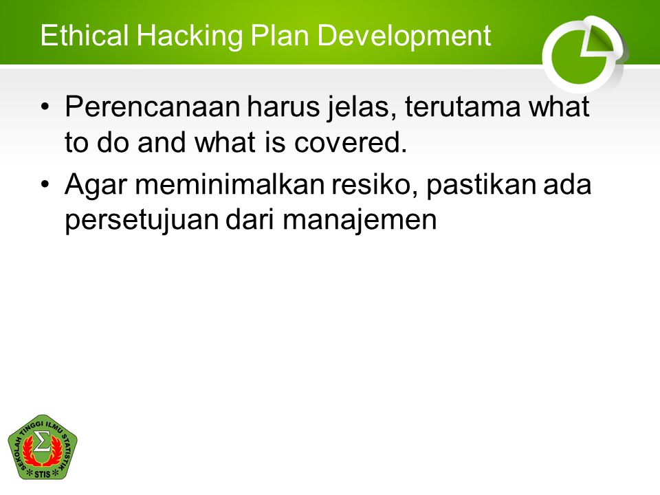 Ethical Hacking Plan Development Perencanaan harus jelas, terutama what to do and what is covered.