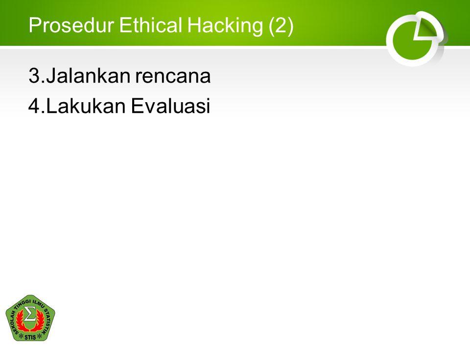 Prosedur Ethical Hacking (2) 3.Jalankan rencana 4.Lakukan Evaluasi