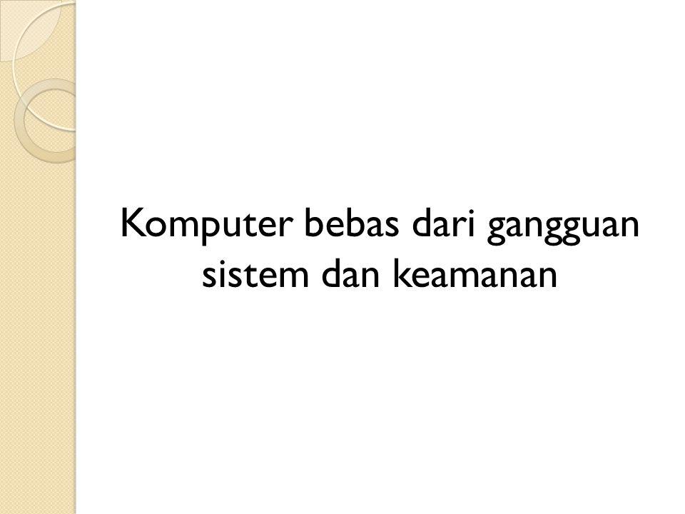 Komputer bebas dari gangguan sistem dan keamanan