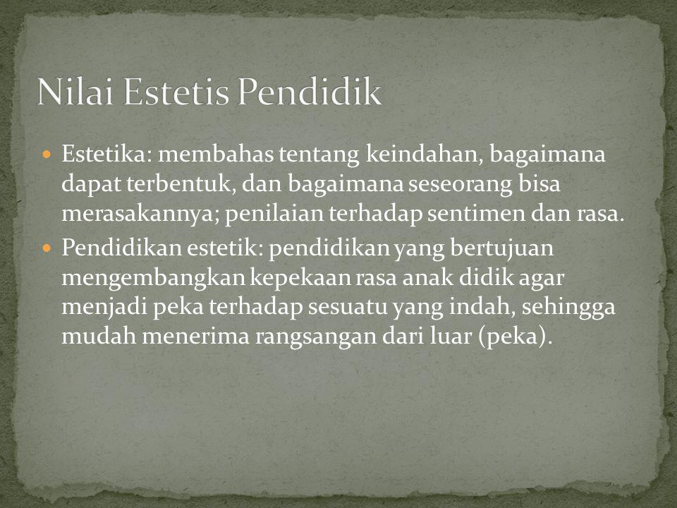Estetika: membahas tentang keindahan, bagaimana dapat terbentuk, dan bagaimana seseorang bisa merasakannya; penilaian terhadap sentimen dan rasa. Pend