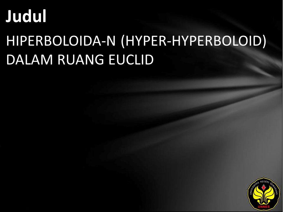 Judul HIPERBOLOIDA-N (HYPER-HYPERBOLOID) DALAM RUANG EUCLID