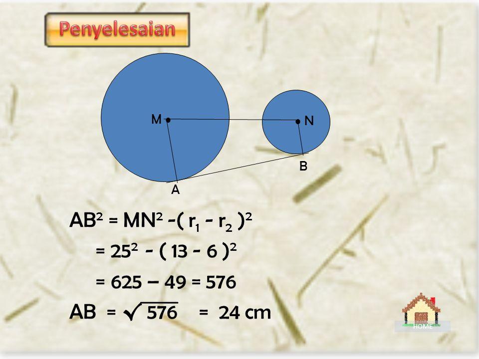 M   N A B Jika : AM =13 cm, BN = 6 cm dan MN = 25 cm Tentukan panjang garis singgung AB.