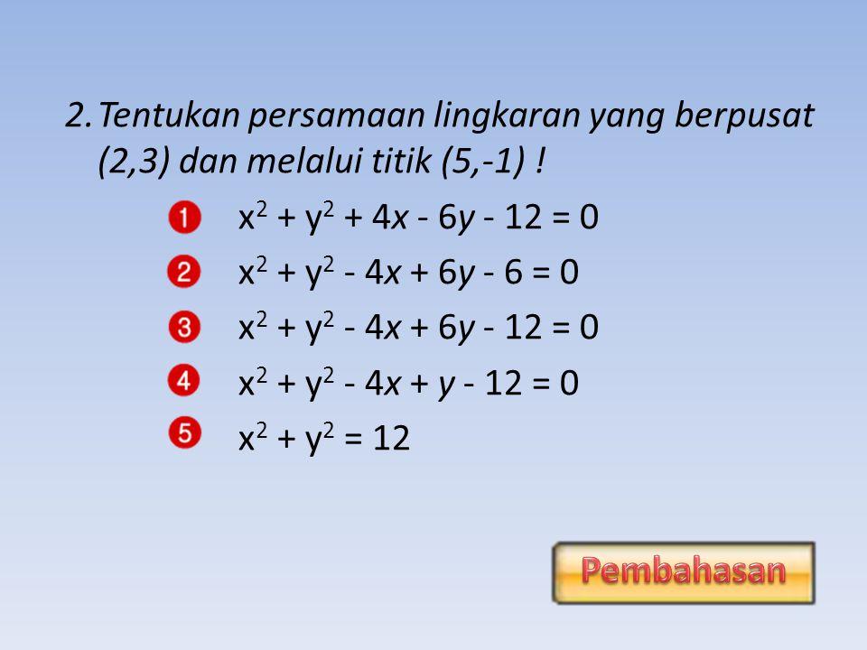 EVALUASI 1.Persamaan lingkaran yang berpusat di O(0,0) dan berjari-jari 4 adalah : x 2 + y 2 = 16 x 2 + y 2 = 4 x 2 - y 2 = 16 4x 2 + 4y 2 = 4 4x 2 - 4y 2 = 4