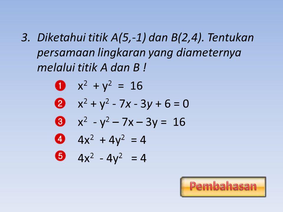 2.Tentukan persamaan lingkaran yang berpusat (2,3) dan melalui titik (5,-1) .