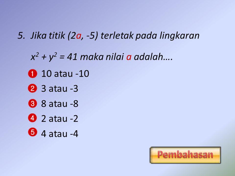 4.Tentukan persamaan lingkaran yang berpusat (5,2) dan berjari-jari 7 .
