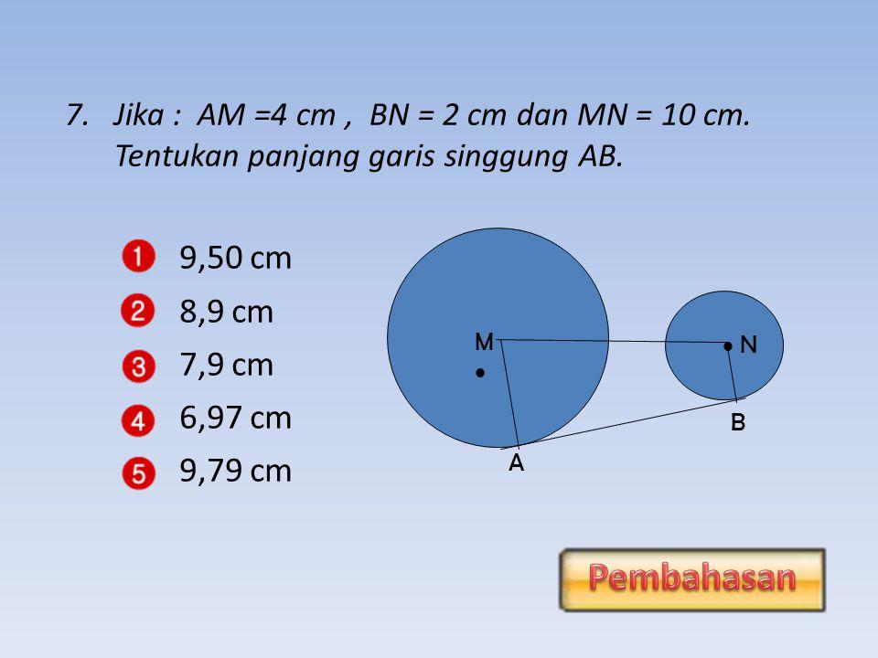 6.Jika : AM = 7 cm, BN = 3 cm dan AB = 24 cm.Tentukan jarak kedua pusatnya (MN).