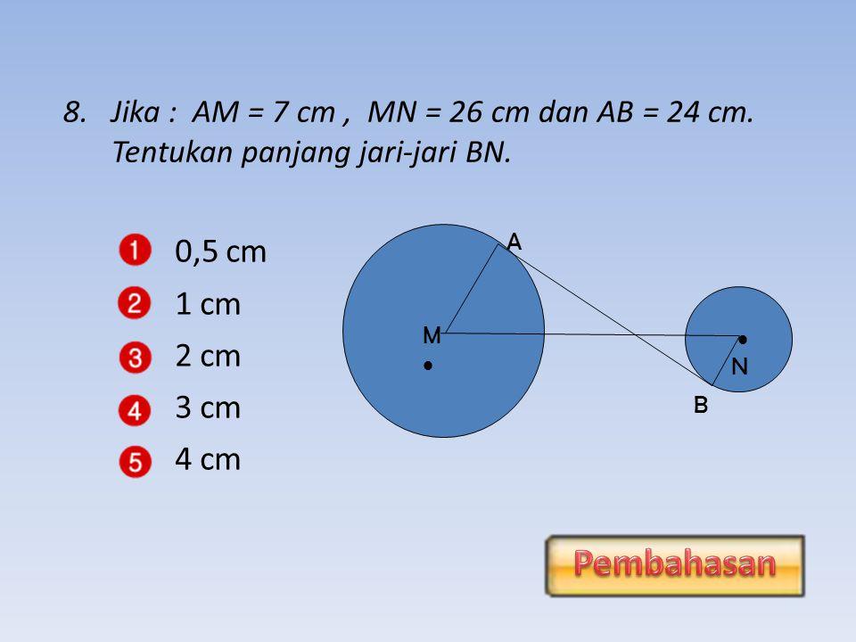 9,50 cm 8,9 cm 7,9 cm 6,97 cm 9,79 cm MM  N A B 7.Jika : AM =4 cm, BN = 2 cm dan MN = 10 cm.