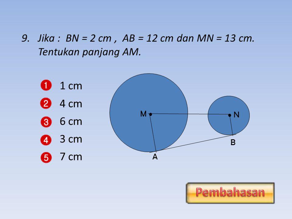 0,5 cm 1 cm 2 cm 3 cm 4 cm 8.Jika : AM = 7 cm, MN = 26 cm dan AB = 24 cm.
