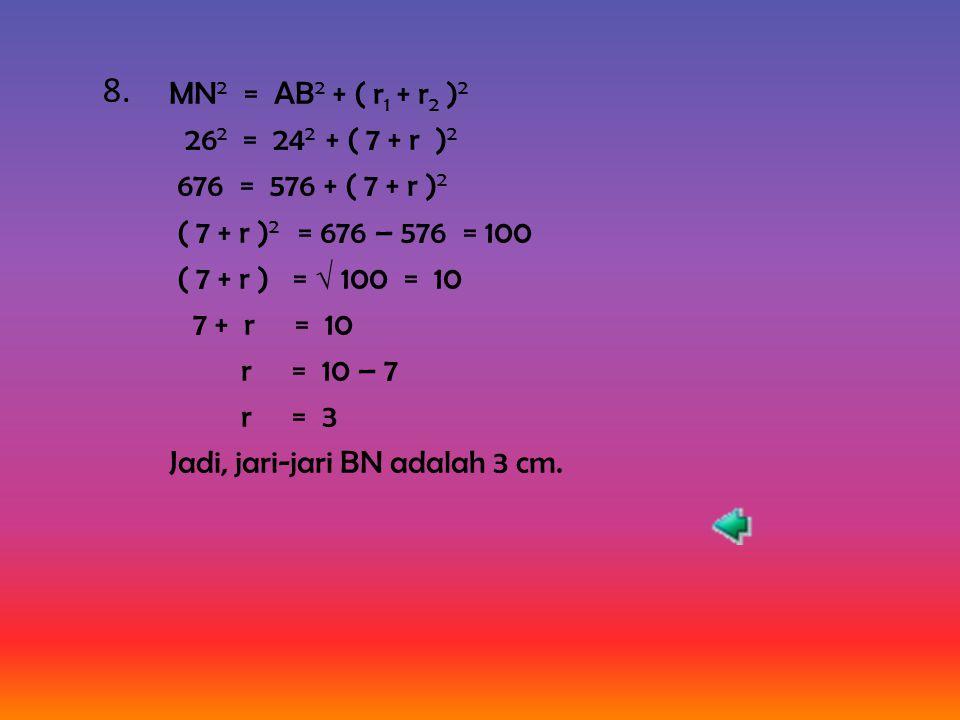 MN 2 = AB 2 + ( r 1 + r 2 ) 2 = 24 2 + ( 7 + 3 ) 2 = 576 + 100 = 676 MN = √ 676 = 26 cm Jadi, jarak titik pusatnya = 26 cm.