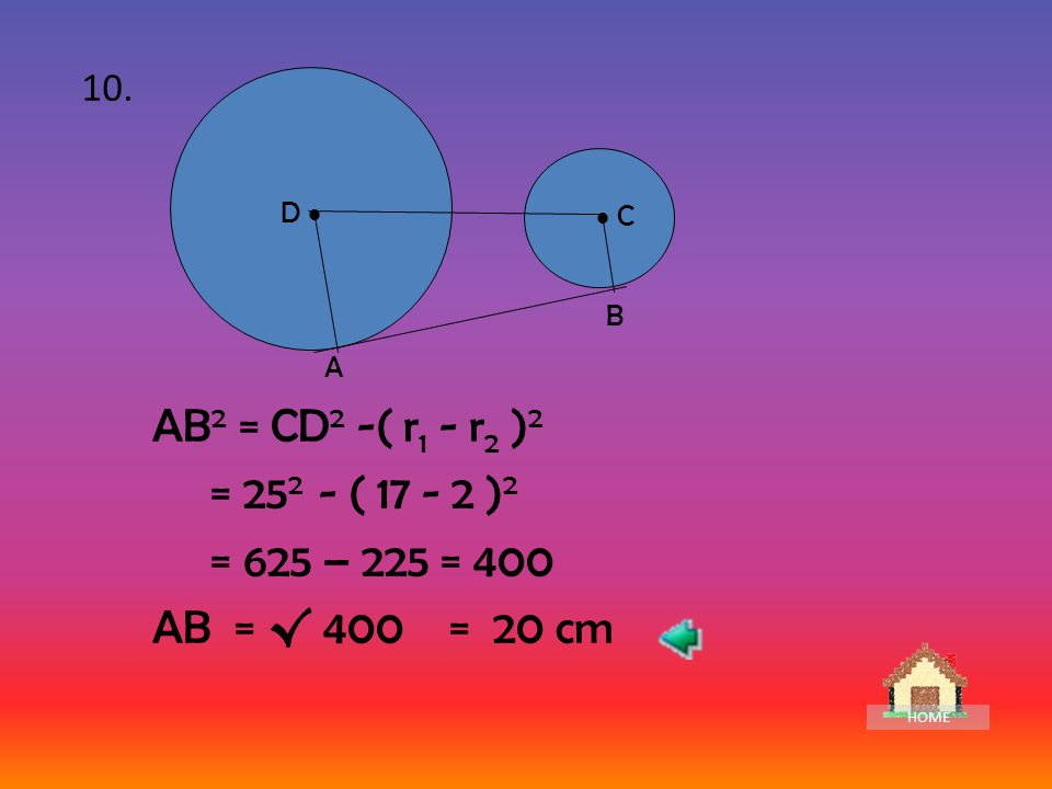 ( r 1 - r 2 ) 2 = MN 2 - AB 2 ( r 1 - 2 ) 2 = 13 2 - 12 2 ( r 1 - 2 ) 2 = 169 - 144 = ( r 1 - 2 ) = r 1 - 2 = 5 r 1 = 5 + 2 = 7 Jadi, panjang jari-jari AM = 7 cm.