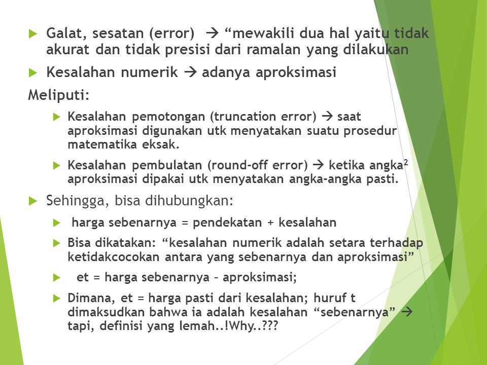 " Galat, sesatan (error)  ""mewakili dua hal yaitu tidak akurat dan tidak presisi dari ramalan yang dilakukan  Kesalahan numerik  adanya aproksimasi"