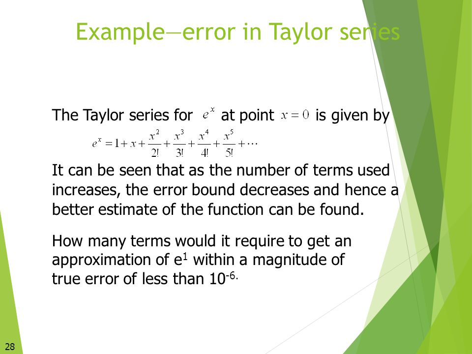 28 Example—error in Taylor series The Taylor series forat pointis given by It can be seen that as the number of terms used increases, the error bound
