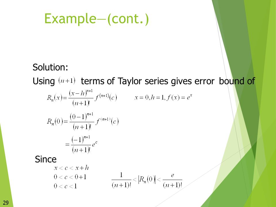 29 Example—(cont.) Solution: Usingterms of Taylor series gives errorbound of Since