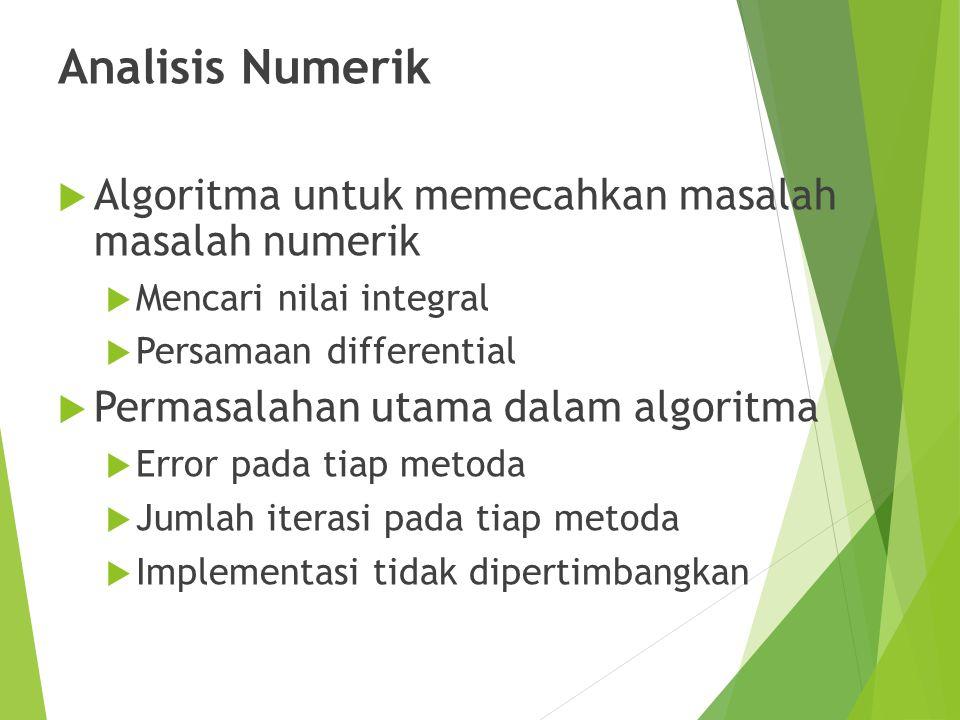Analisis Numerik  Algoritma untuk memecahkan masalah masalah numerik  Mencari nilai integral  Persamaan differential  Permasalahan utama dalam alg