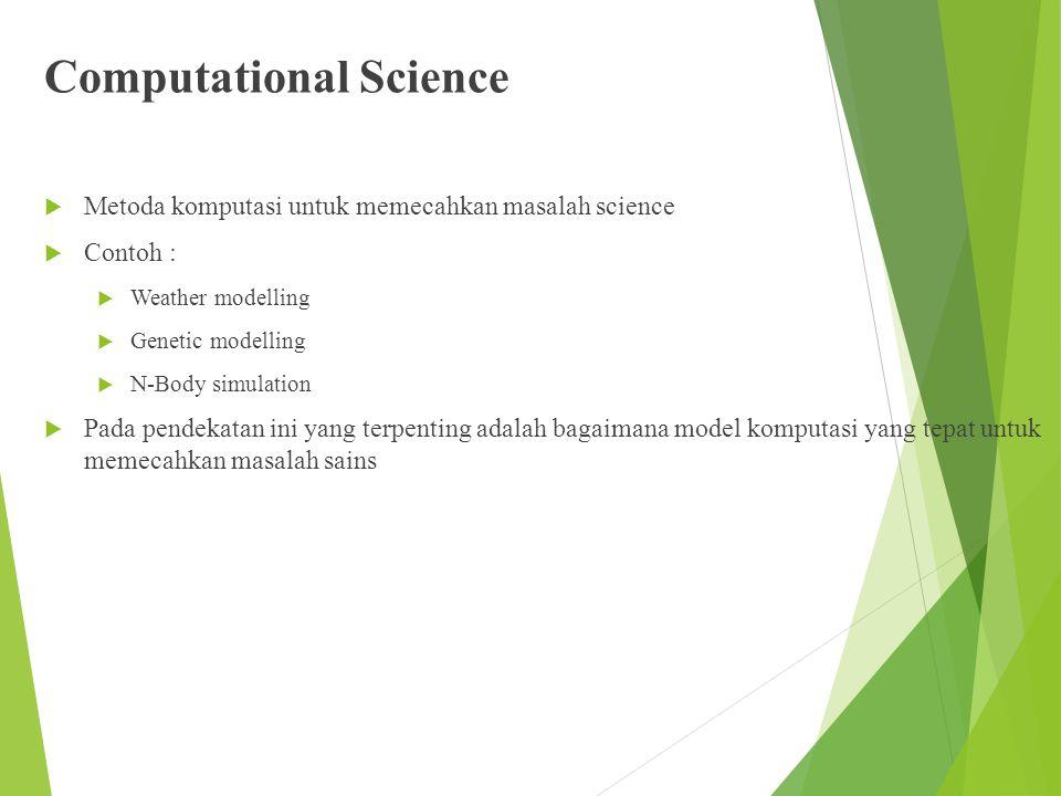 Computational Science  Metoda komputasi untuk memecahkan masalah science  Contoh :  Weather modelling  Genetic modelling  N-Body simulation  Pad
