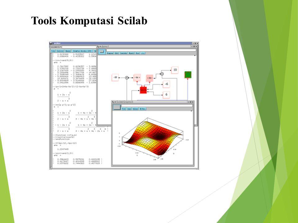 SCILAB  Dikembangkan lembaga riset INRIA  Sudah cukup untuk kebutuhan mahasiswa  Tersedia source code dan koneksi ke Tcl/Tk, Java dsb  Code generator, dan modelling 7
