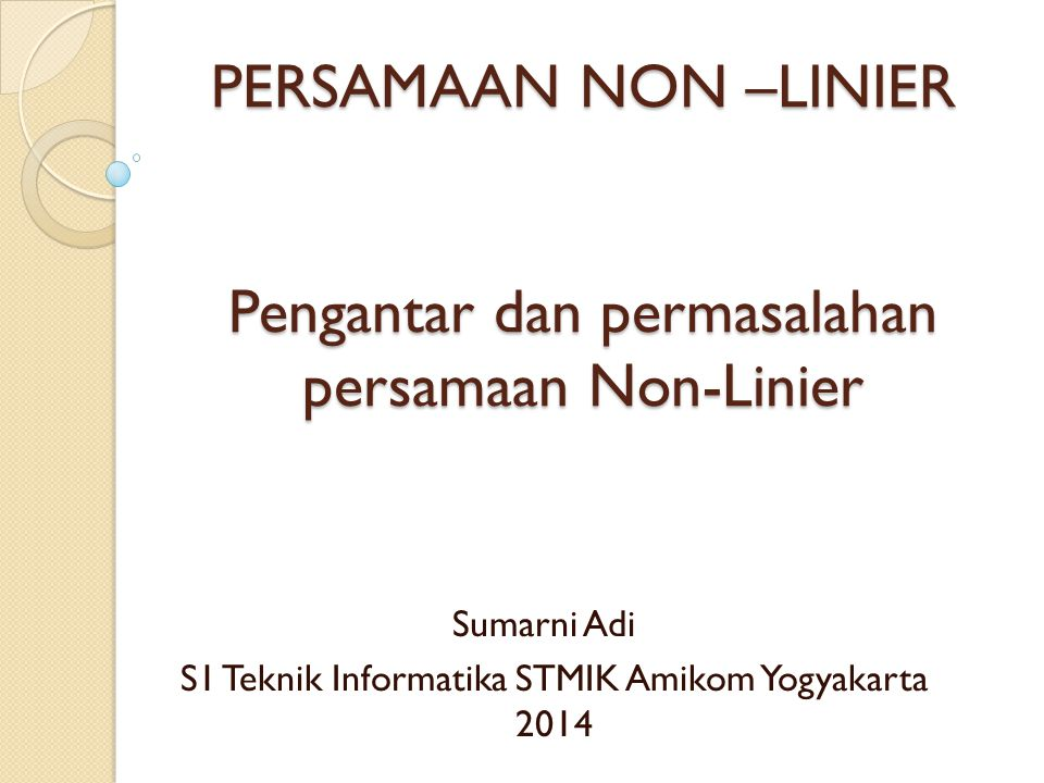 PERSAMAAN NON –LINIER Pengantar dan permasalahan persamaan Non-Linier Sumarni Adi S1 Teknik Informatika STMIK Amikom Yogyakarta 2014