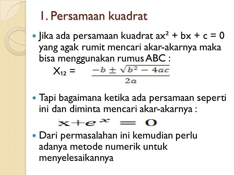 1. Persamaan kuadrat Jika ada persamaan kuadrat ax ² + bx + c = 0 yang agak rumit mencari akar-akarnya maka bisa menggunakan rumus ABC : X ₁₂ = Tapi b