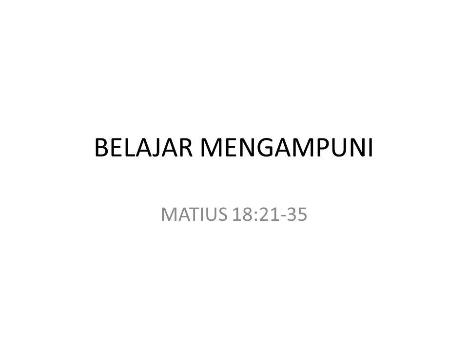 BELAJAR MENGAMPUNI MATIUS 18:21-35
