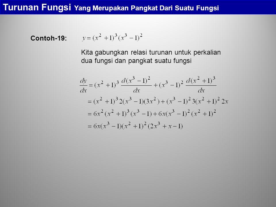 Contoh-19: Turunan Fungsi Yang Merupakan Pangkat Dari Suatu Fungsi Kita gabungkan relasi turunan untuk perkalian dua fungsi dan pangkat suatu fungsi