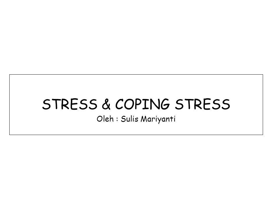 STRESS & COPING STRESS Oleh : Sulis Mariyanti
