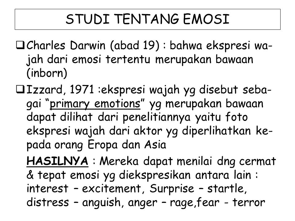 TEORI-TEORI EMOSI  James – Lange Theory  Cannon – Bard Theory  Schachter – Singer  Cognitive – Appraisal Theory of Emotion  Emotion and Motivation