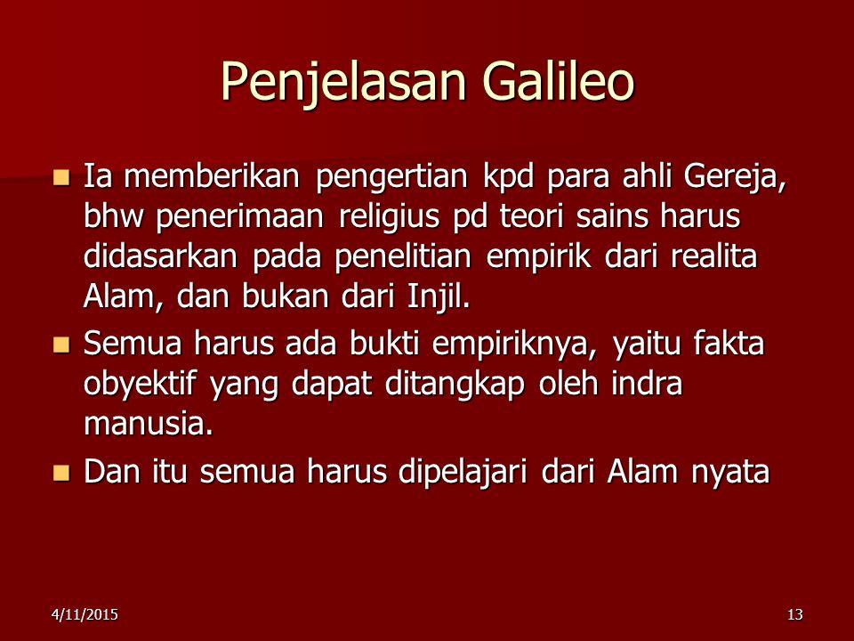 Penjelasan Galileo Ia memberikan pengertian kpd para ahli Gereja, bhw penerimaan religius pd teori sains harus didasarkan pada penelitian empirik dari realita Alam, dan bukan dari Injil.