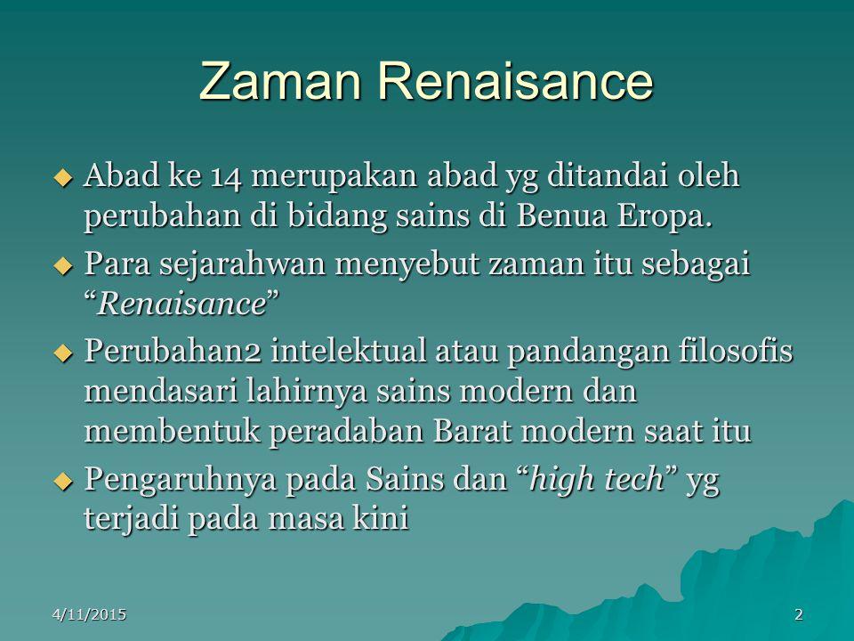 Zaman Renaisance AAAAbad ke 14 merupakan abad yg ditandai oleh perubahan di bidang sains di Benua Eropa.