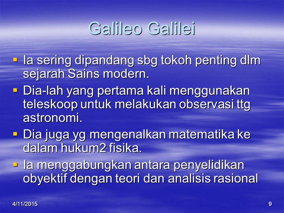 Galileo Galilei  Ia sering dipandang sbg tokoh penting dlm sejarah Sains modern.