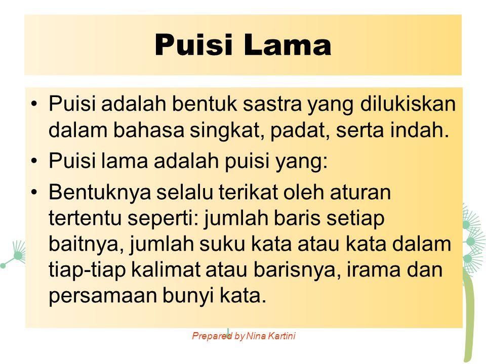 Prepared by Nina Kartini Puisi Lama Puisi adalah bentuk sastra yang dilukiskan dalam bahasa singkat, padat, serta indah. Puisi lama adalah puisi yang:
