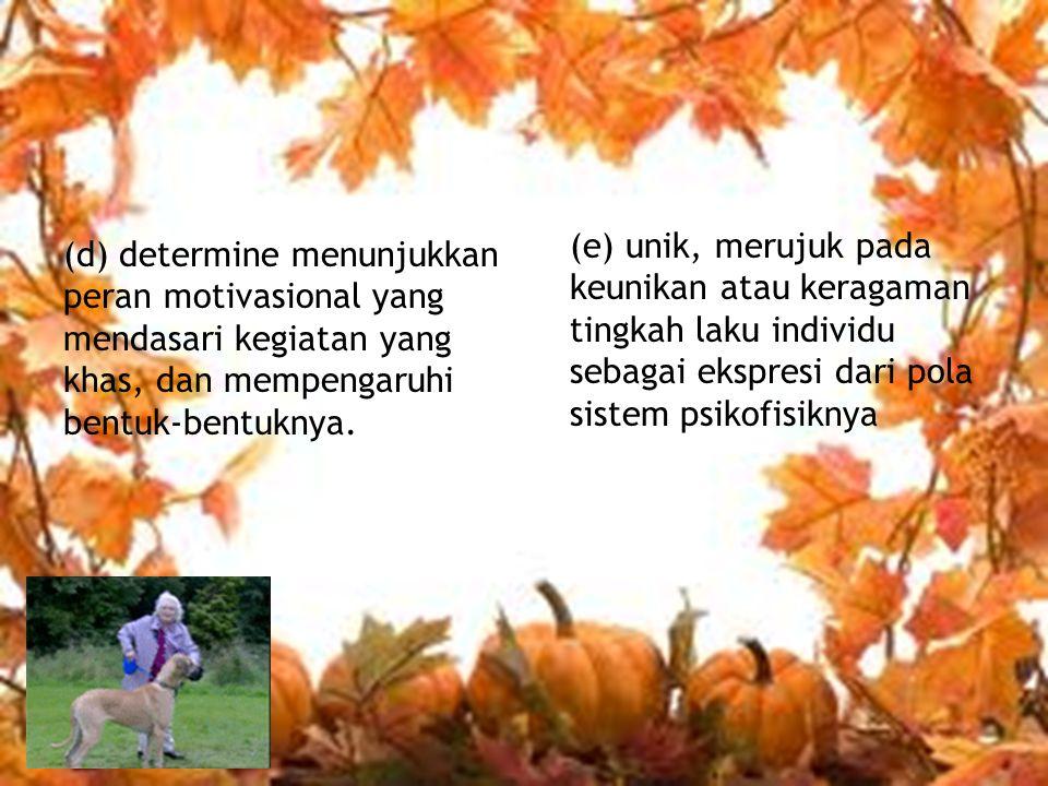 (d) determine menunjukkan peran motivasional yang mendasari kegiatan yang khas, dan mempengaruhi bentuk-bentuknya.