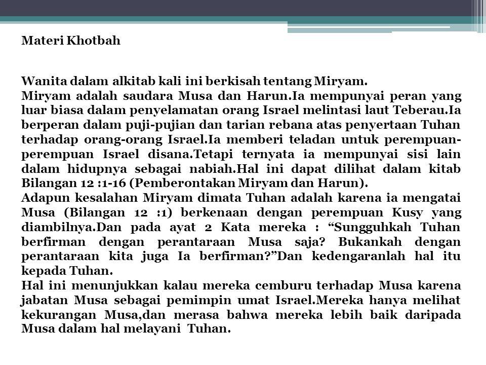 Materi Khotbah Wanita dalam alkitab kali ini berkisah tentang Miryam. Miryam adalah saudara Musa dan Harun.Ia mempunyai peran yang luar biasa dalam pe