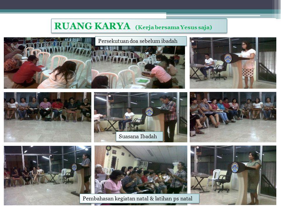 RUANG KARYA (Kerja bersama Yesus saja) Persekutuan doa sebelum ibadah Suasana Ibadah Pembahasan kegiatan natal & latihan ps natal