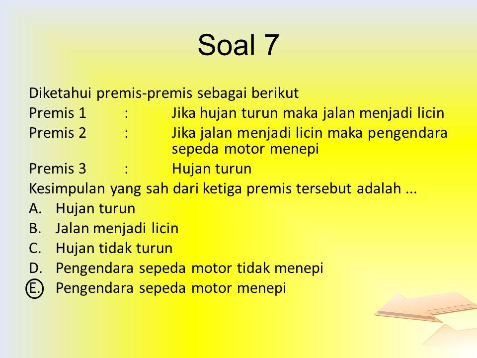 Soal 7 Diketahui premis-premis sebagai berikut Premis 1:Jika hujan turun maka jalan menjadi licin Premis 2:Jika jalan menjadi licin maka pengendara se