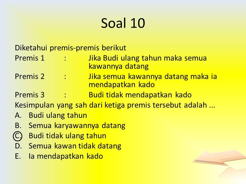 Soal 10 Diketahui premis-premis berikut Premis 1: Jika Budi ulang tahun maka semua kawannya datang Premis 2: Jika semua kawannya datang maka ia mendap