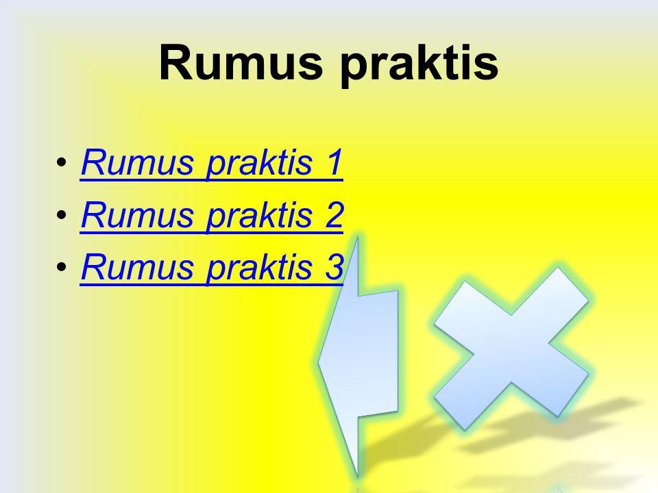 Rumus praktis Rumus praktis 1 Rumus praktis 2 Rumus praktis 3