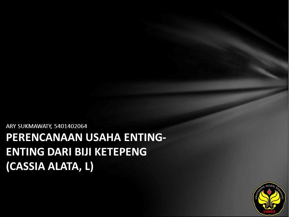 ARY SUKMAWATY, 5401402064 PERENCANAAN USAHA ENTING- ENTING DARI BIJI KETEPENG (CASSIA ALATA, L)
