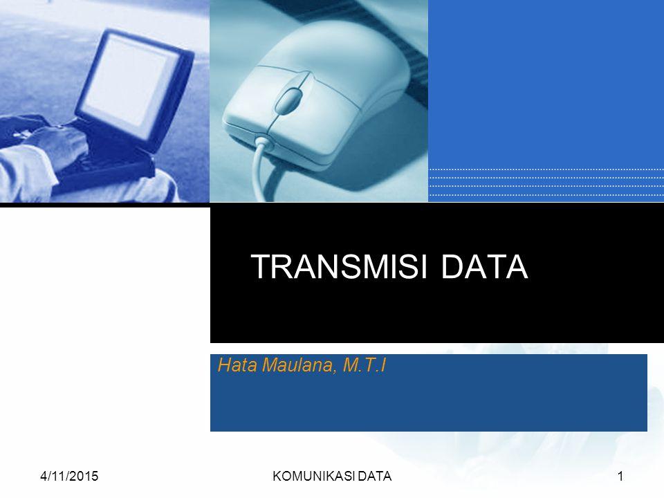 4/11/2015KOMUNIKASI DATA1 TRANSMISI DATA Hata Maulana, M.T.I
