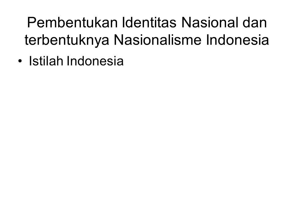 Pembentukan Identitas Nasional dan terbentuknya Nasionalisme Indonesia Istilah Indonesia