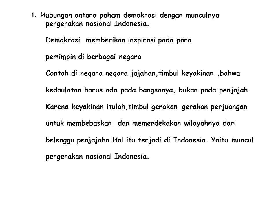 1.Hubungan antara paham demokrasi dengan munculnya pergerakan nasional Indonesia.
