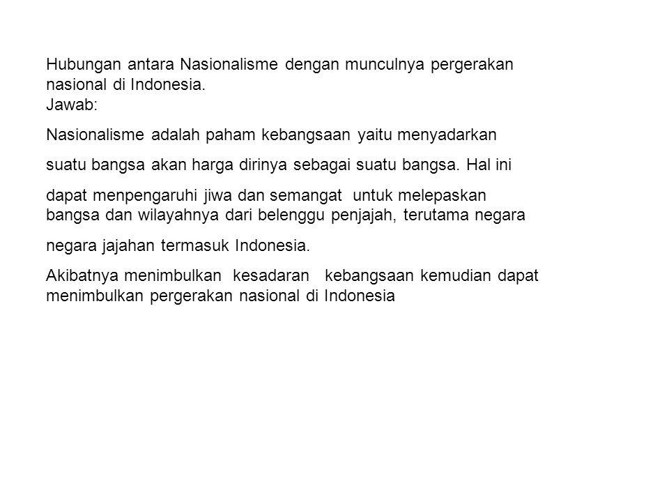 Hubungan antara Nasionalisme dengan munculnya pergerakan nasional di Indonesia.