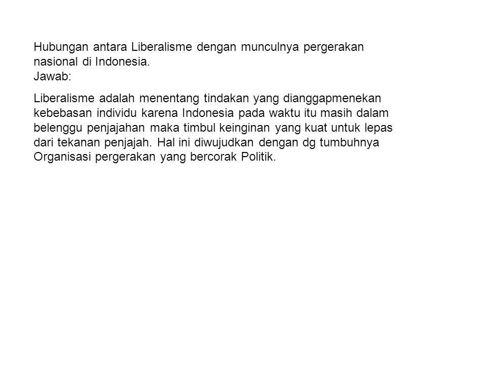 Hubungan antara Liberalisme dengan munculnya pergerakan nasional di Indonesia.