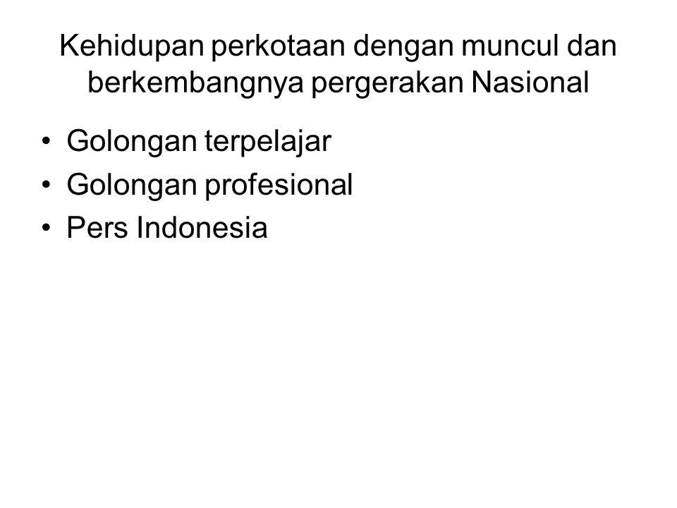 Kehidupan perkotaan dengan muncul dan berkembangnya pergerakan Nasional Golongan terpelajar Golongan profesional Pers Indonesia