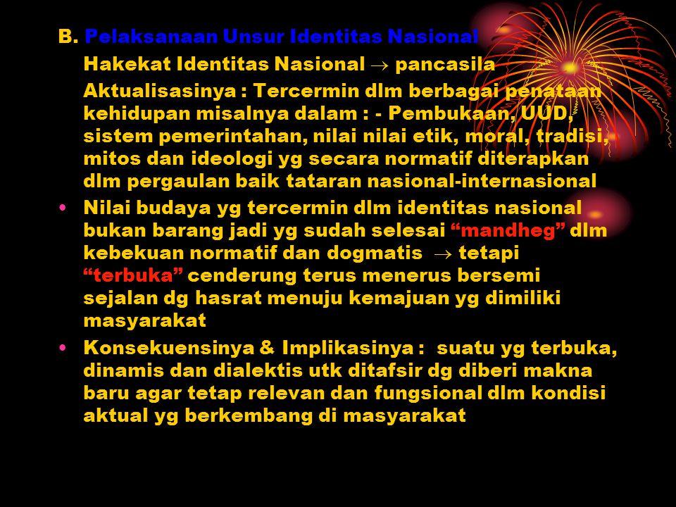 B. Pelaksanaan Unsur Identitas Nasional Hakekat Identitas Nasional  pancasila Aktualisasinya : Tercermin dlm berbagai penataan kehidupan misalnya dal