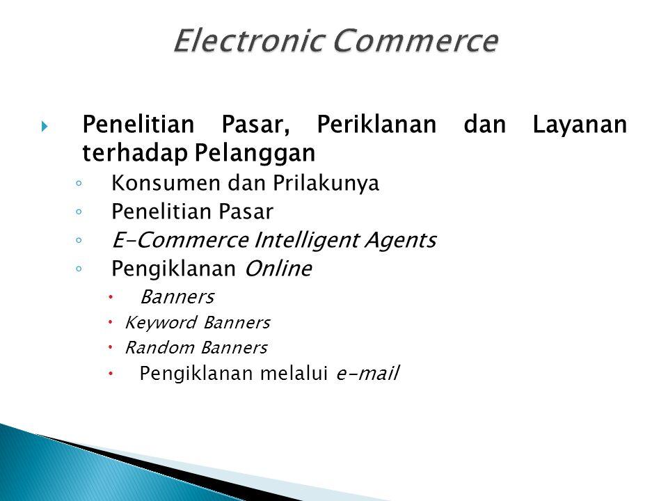  Penelitian Pasar, Periklanan dan Layanan terhadap Pelanggan ◦ Konsumen dan Prilakunya ◦ Penelitian Pasar ◦ E-Commerce Intelligent Agents ◦ Pengiklan